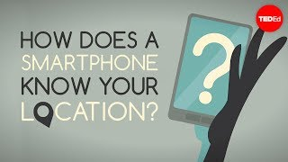 How does your smartphone know your location? (TED-Ed)