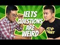 Câu hỏi IELTS Speaking thật là ... kỳ dị   Why IELTS questions are WEIRD