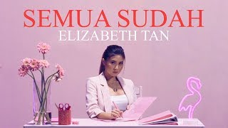 Video Elizabeth Tan - Semua Sudah (Official Music Video) MP3, 3GP, MP4, WEBM, AVI, FLV April 2019