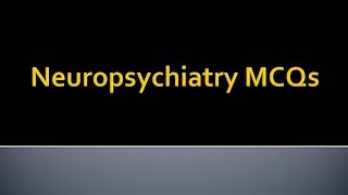 Psychiatry Lecture: Neuropsychiatry MCQs