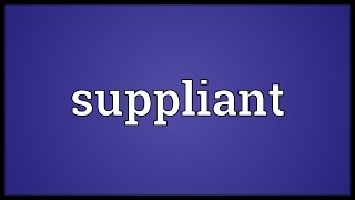 Video shows what suppliant means. Entreating with humility.. suppliant synonyms: beseecher, petitioner, supplicant. Suppliant...