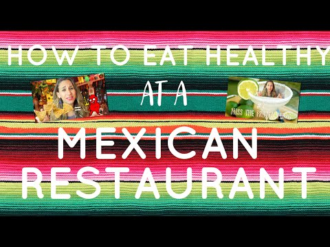How to Eat Healthy at a Mexican Restaurant! Traditional Mexican Food