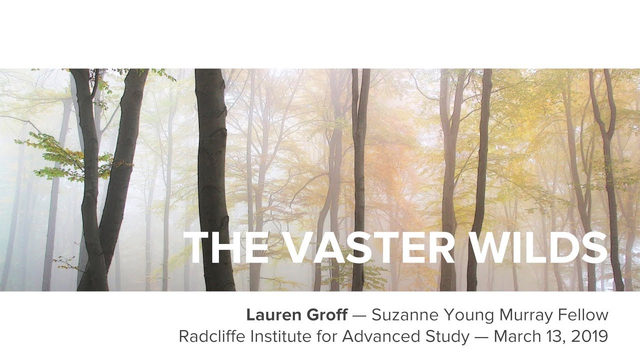 The Vaster Wilds | Lauren Groff || Radcliffe Institute