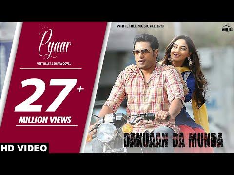 Video Pyaar (Full Video) Veet Baljit & Shipra Goyal | Dakuaan Da Munda | New Punjabi Love Song 2018 download in MP3, 3GP, MP4, WEBM, AVI, FLV January 2017