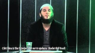 Cilët libra të Ibn Tejmijes janë më të njohura - Hoxhë Abil Veseli