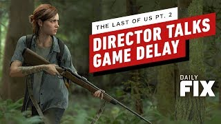 The Last of Us Part 2 Director Discusses Game's Delay - IGN Daily Fix by IGN
