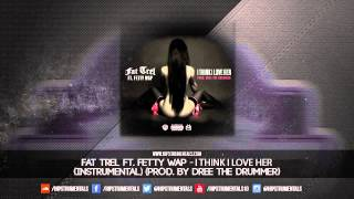 Fat Trel Ft. Fetty Wap - I Think I Love Her [Instrumental] (Prod. By Dree The Drummer)