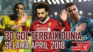 Video 30 GOL TERBAIK DUNIA APRIL 2018 MP3, 3GP, MP4, WEBM, AVI, FLV Mei 2018