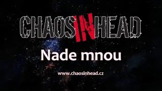 CHAOS IN HEAD - Nade mnou