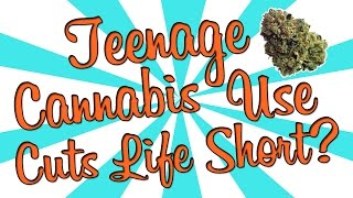 TEEN CANNABIS USE MAY CUT LIFE SHORT??? by Strain Central