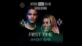 Kygo feat. Ellie Goulding- First Time(AMVI3NT REMIX)