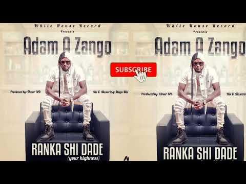 ADAM A ZANGO: Ranka shi dade (your highness)