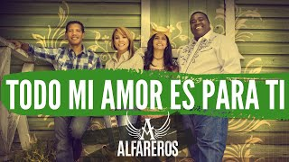 Video Todo Mi Amor Es Para Ti-Alfareros MP3, 3GP, MP4, WEBM, AVI, FLV April 2019