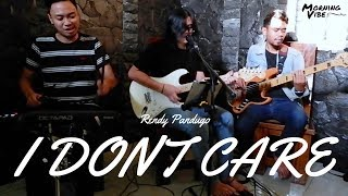 I DON'T CARE - RENDY PANDUGO (cover) by MORNING VIBE