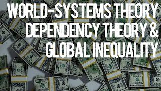 World-Systems Theory, Dependency Theory and Global Inequality