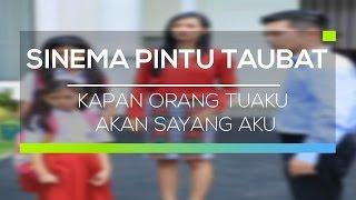 Video Sinema Pintu Taubat - Kapan Orang Tuaku Akan Sayang Aku MP3, 3GP, MP4, WEBM, AVI, FLV Juli 2018