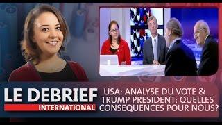 Le Debrief : USA: Analyse du vote & Trump président: quelles conséquences pour nous?
