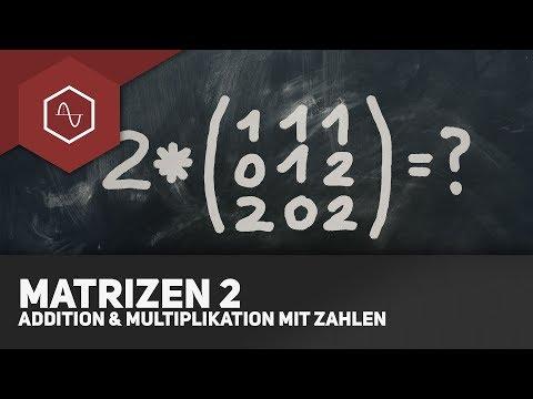 Matrizen addieren und mit Zahlen multiplizieren - Matrizen 2