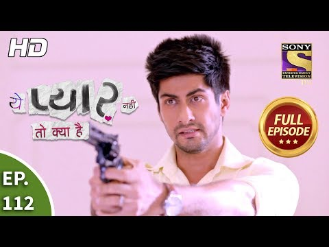 Yeh Pyaar Nahi Toh Kya Hai - Ep 112 - Full Episode - 21st August, 2018