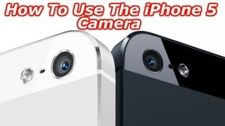 How To Use The iPhone 5 Camera - Everything You Need To Know