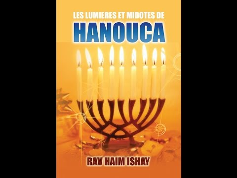 Les lumières et midotes de Hanoukka (première partie) - Rav Haïm Ishay