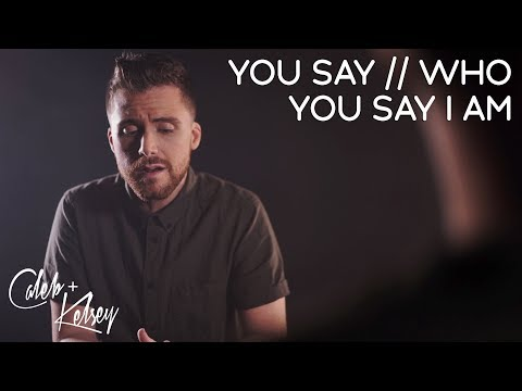 Video You Say / Who You Say I Am | Caleb and Kelsey feat. Mass Anthem download in MP3, 3GP, MP4, WEBM, AVI, FLV January 2017