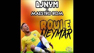 Dj Nym X Maestro Rom   Roule Neymar  2018