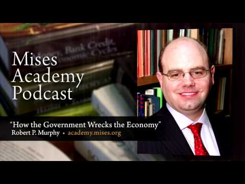 How the Government Wrecks the Economy | Robert P. Murphy
