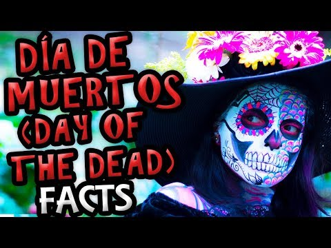 Top 5 Day of the Dead Facts (Día de los Muertos)