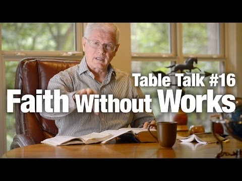 Table Talk #16 - Faith Without Works