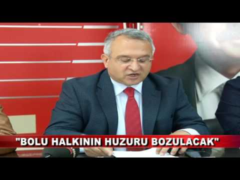 """""""BOLU HALKININ HUZURU BOZULACAK"""""""
