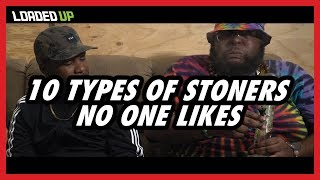 10 Types Of Stoners No One Likes by Loaded Up