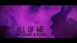 'All Of Me' ft. Logic & Rozes - Official Lyric Video