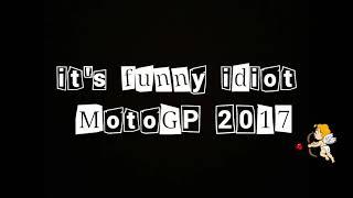 Video Funny Idiots MotoGP 2017 MP3, 3GP, MP4, WEBM, AVI, FLV Desember 2018