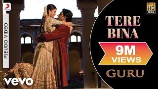 Video Tere Bina - Official Audio Song   Guru   Chinmayi   A.R. Rahman   Gulzar MP3, 3GP, MP4, WEBM, AVI, FLV Desember 2018