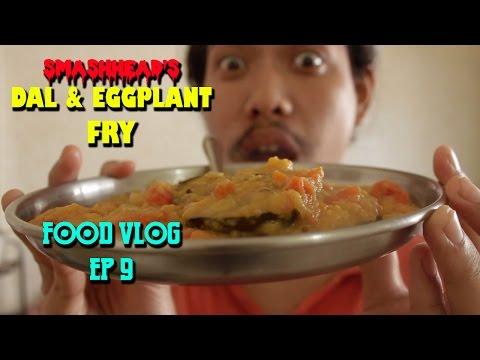 Smashhead's Dal & Eggplant Fry : Food Vlog Ep 9 -Season 1