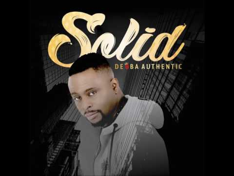 DEOBA AUTHENTIC - SOLID (AUDIO VIDEO)