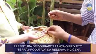 Prefeitura de Dourados lança projeto Terra Produtiva na Reserva Indígena