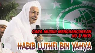 Video Habib Luthfi bin Yahya - Cara musuh menghancurkan NU MP3, 3GP, MP4, WEBM, AVI, FLV November 2018