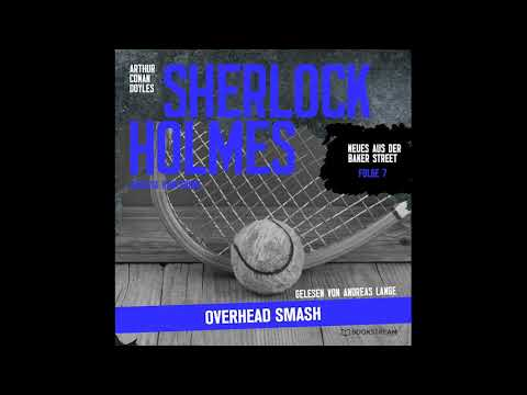Sherlock Holmes: Overhead Smash (Neues aus der Baker Street 7) – Komplettes Hörbuch