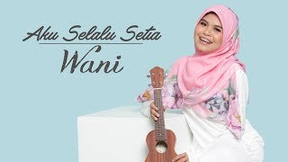 Download Lagu Wani - Aku Selalu Setia ( Official Lyric Video ) Mp3