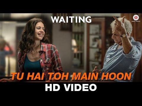 Tu Hai Toh Main Hoon Video Song Waiting Anushka Manchanda Nikhil D'Souza