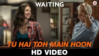 Tu Hai Toh Main Hoon Video Song Waiting Anushka Manchanda Nikhil D'Souza