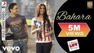 Bahara - I Hate Luv Storys - Video Song