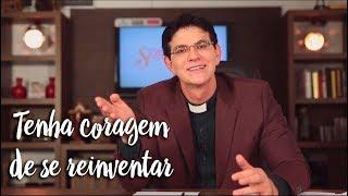 Padre Reginaldo Manzotti: Tenha coragem de se reinventar