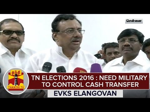 TN-Elections-2016--Need-Military-To-Control-Cash-Transfer--EVKS-Elangovan