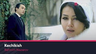 Bahrom Nazarov - Kechikish |Бахром Назаров - Кечикиш