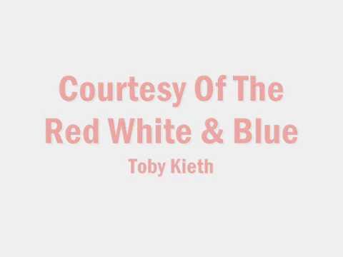 Toby Kieth- Courtesy of The Red White and Blue (Lyrics)