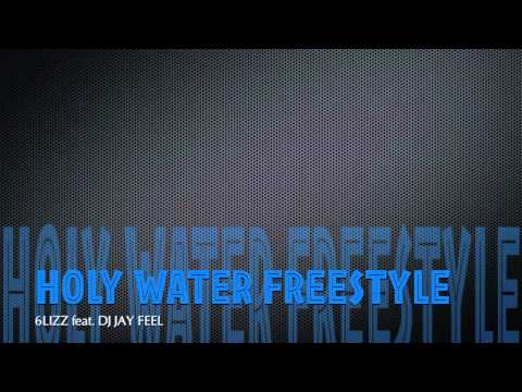 Holy Water Freestyle 6lizz feat DJ Jay Feel
