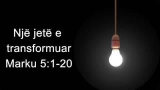 12 Qershor 2016 Një jetë e transformuar, Marku 5;1-20